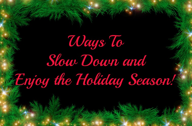 Ways to Slow Down and Enjoy the Holiday Season