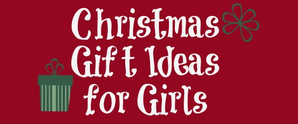 Christmas Gift Ideas Girls Edition