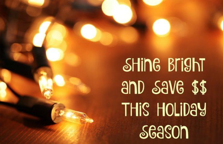 Shine Bright and Save $$ This Holiday Season