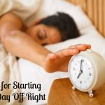 Tips for Starting Your Day Off Right