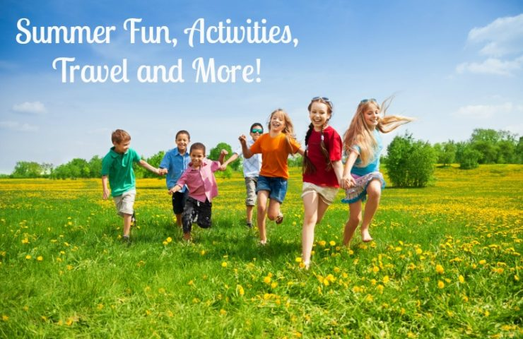 Summer Fun Activities, Travel and more!