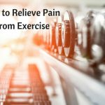 Tips to Relieve the Pain from Exercising