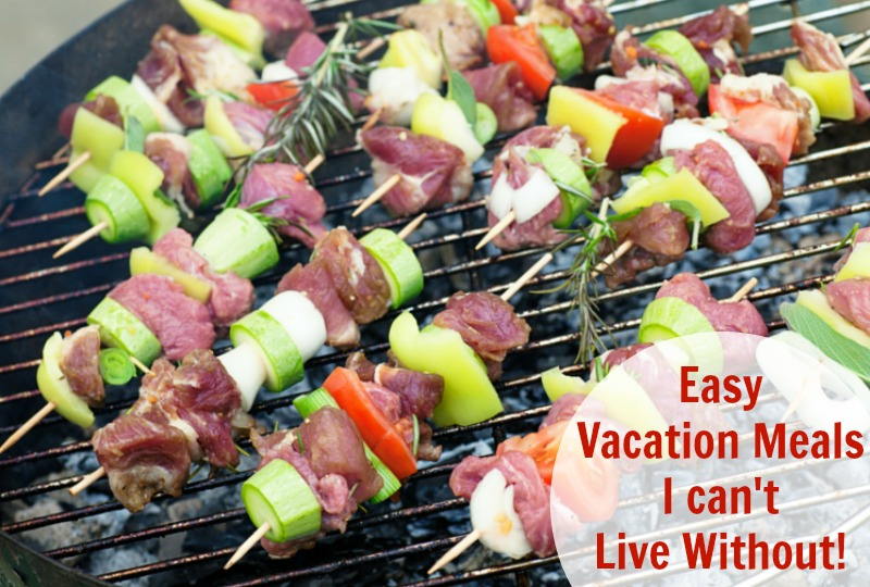 Easy Vacation Meals I can't Live Without