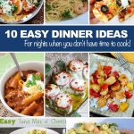 Easy Dinner Ideas–For nights when you don't have time to cook!