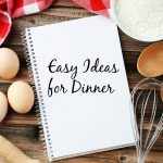 Easy Ideas For Dinner