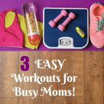 3 Easy Workouts for Busy Moms