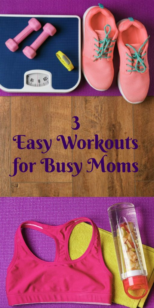 3 Easy Workouts for Busy Moms to do at home, anytime!