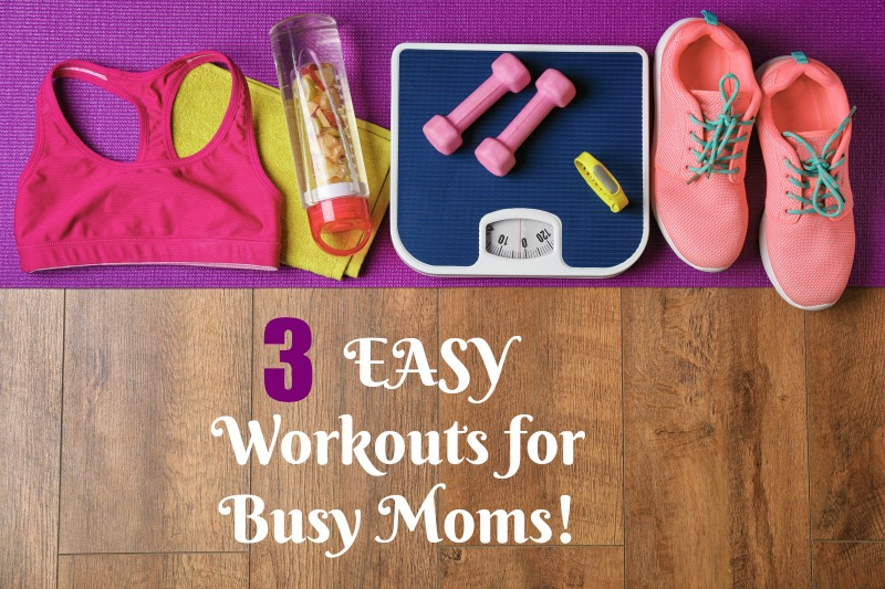 3 Easy Workouts for Busy Moms! Just 10 minutes a day to better health!