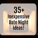 35 + Inexpensive Date Night Ideas