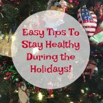 Easy Tips for Staying Healthy During the Holidays